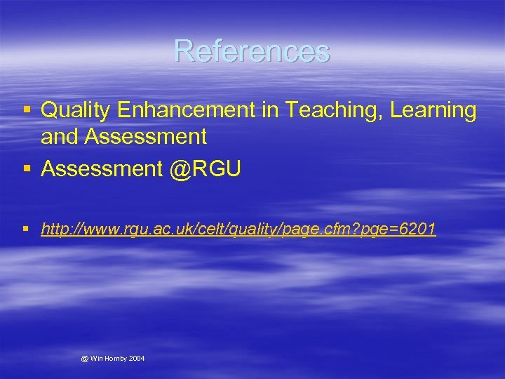 References § Quality Enhancement in Teaching, Learning and Assessment § Assessment @RGU § http: