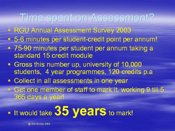 Time spent on Assessment? § § § RGU Annual Assessment Survey 2003 5 -6