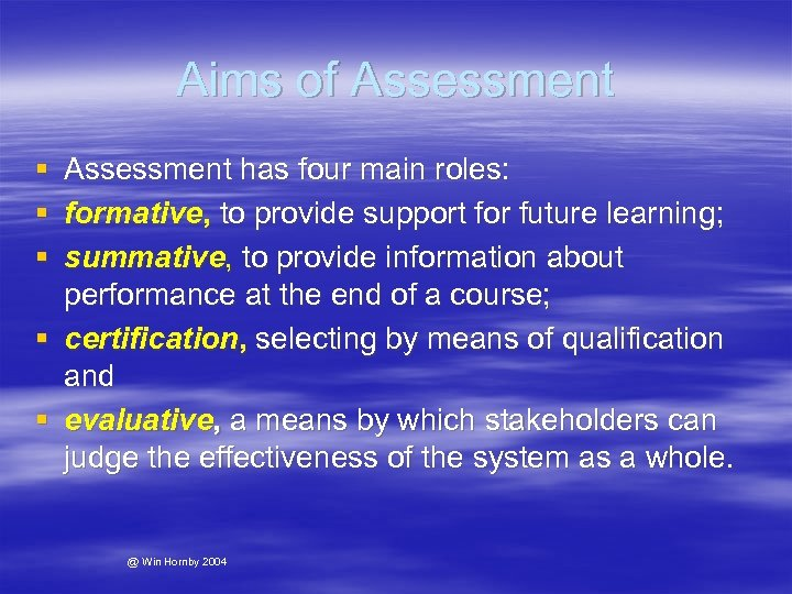 Aims of Assessment § § § Assessment has four main roles: formative, to provide