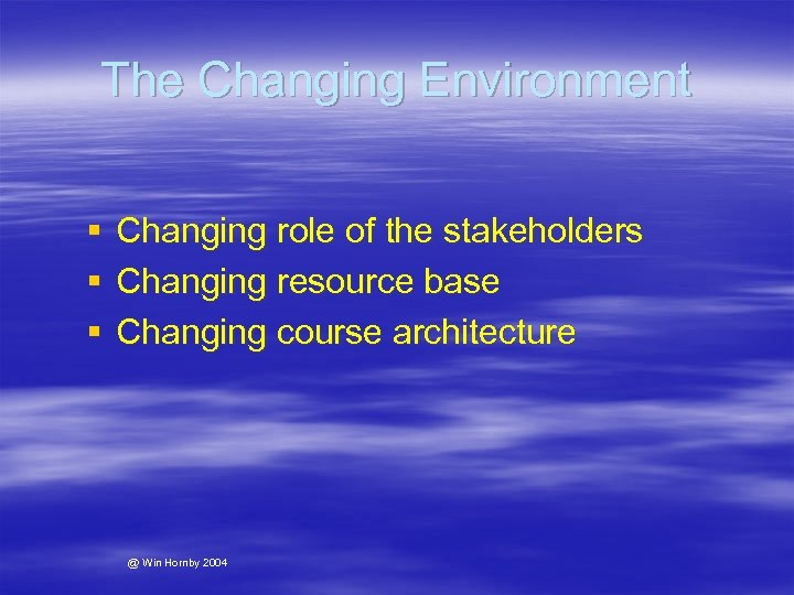 The Changing Environment § § § Changing role of the stakeholders Changing resource base