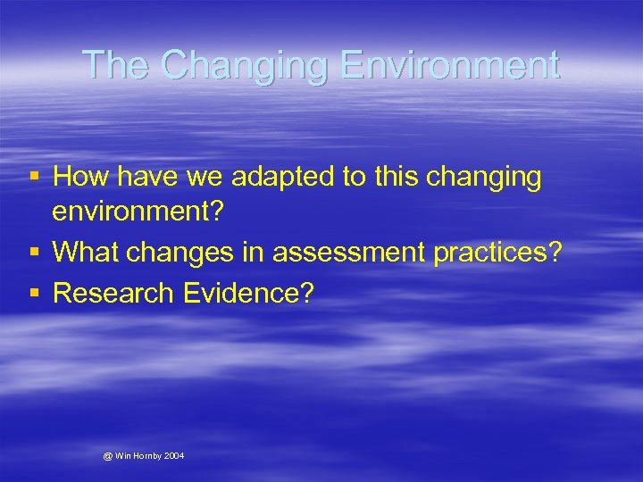 The Changing Environment § How have we adapted to this changing environment? § What