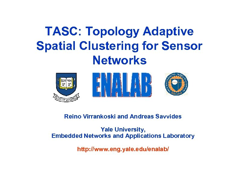 TASC: Topology Adaptive Spatial Clustering for Sensor Networks Reino Virrankoski and Andreas Savvides Yale