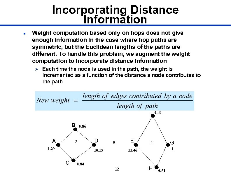 Incorporating Distance Information n Weight computation based only on hops does not give enough