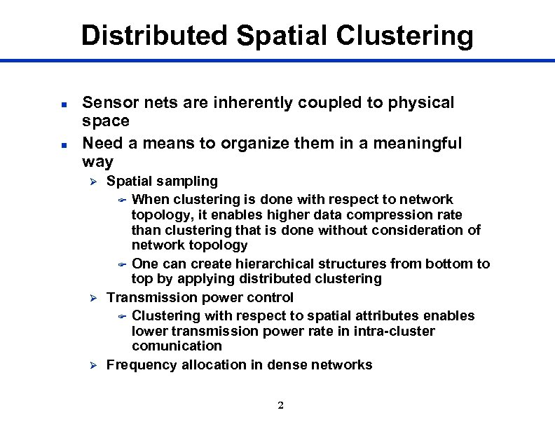 Distributed Spatial Clustering n n Sensor nets are inherently coupled to physical space Need