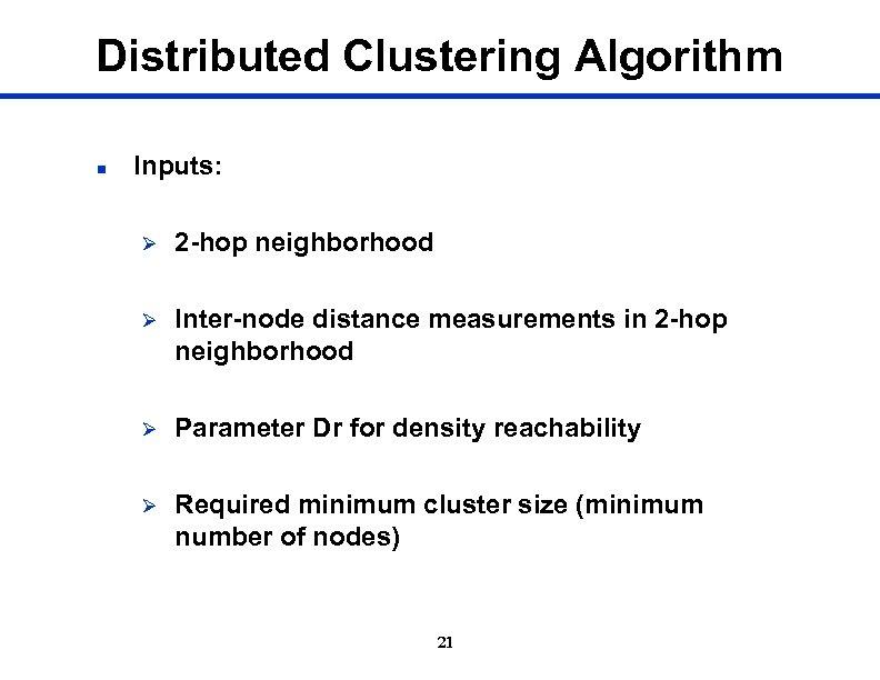 Distributed Clustering Algorithm n Inputs: Ø 2 -hop neighborhood Ø Inter-node distance measurements in