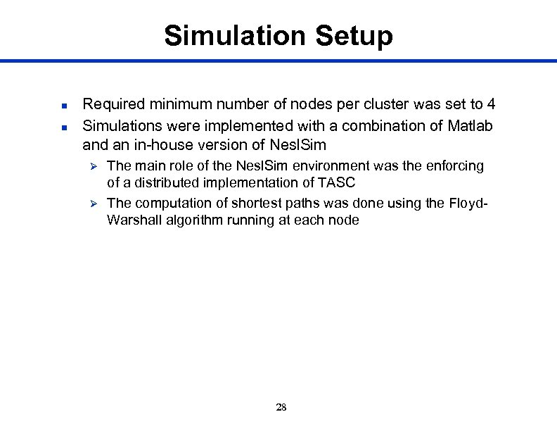 Simulation Setup n n Required minimum number of nodes per cluster was set to