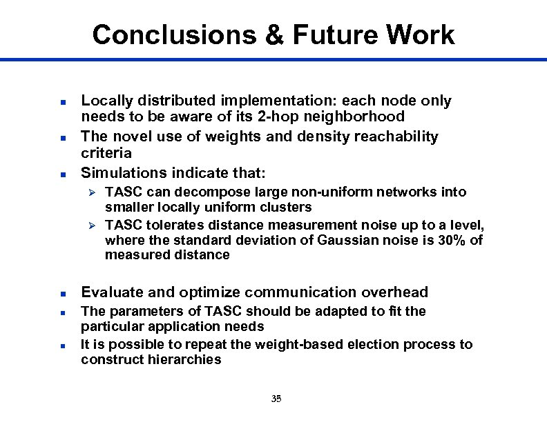 Conclusions & Future Work n n n Locally distributed implementation: each node only needs