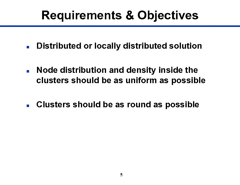 Requirements & Objectives n n n Distributed or locally distributed solution Node distribution and