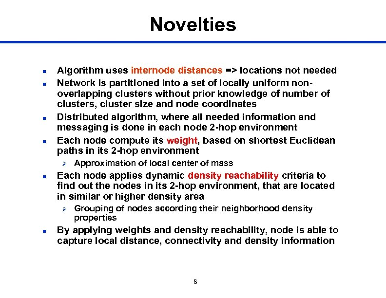 Novelties n n Algorithm uses internode distances => locations not needed Network is partitioned
