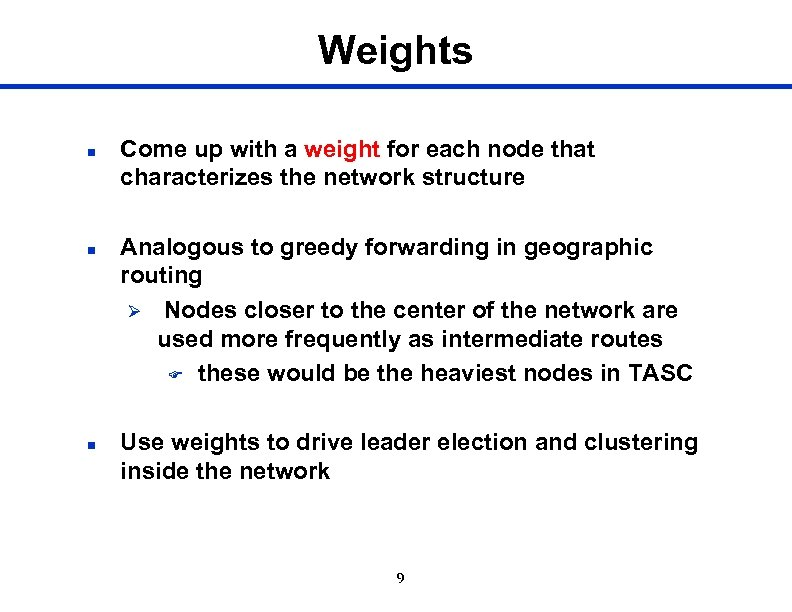 Weights n n n Come up with a weight for each node that characterizes