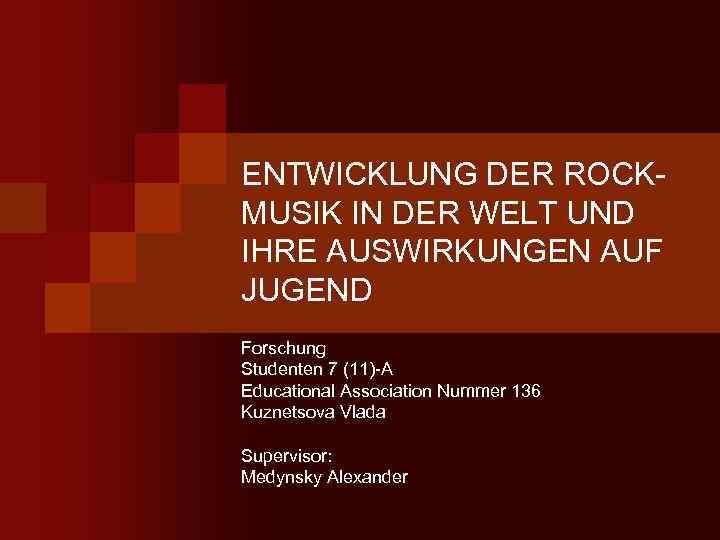 ENTWICKLUNG DER ROCKMUSIK IN DER WELT UND IHRE AUSWIRKUNGEN AUF JUGEND Forschung Studenten 7