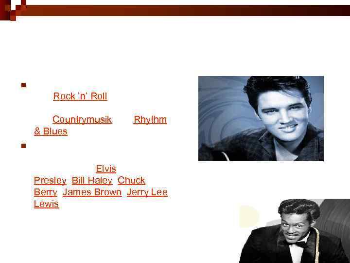 Rockmusik 1950 er Jahre n n Die Rockmusik geht auf den Rock 'n' Roll