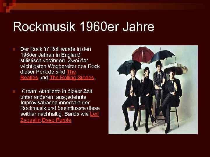 Rockmusik 1960 er Jahre n Der Rock 'n' Roll wurde in den 1960 er