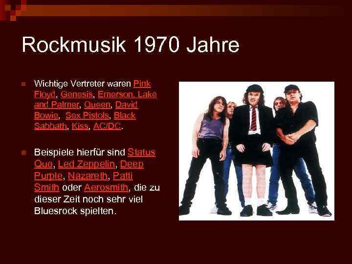 Rockmusik 1970 Jahre n Wichtige Vertreter waren Pink Floyd, Genesis, Emerson, Lake and Palmer,