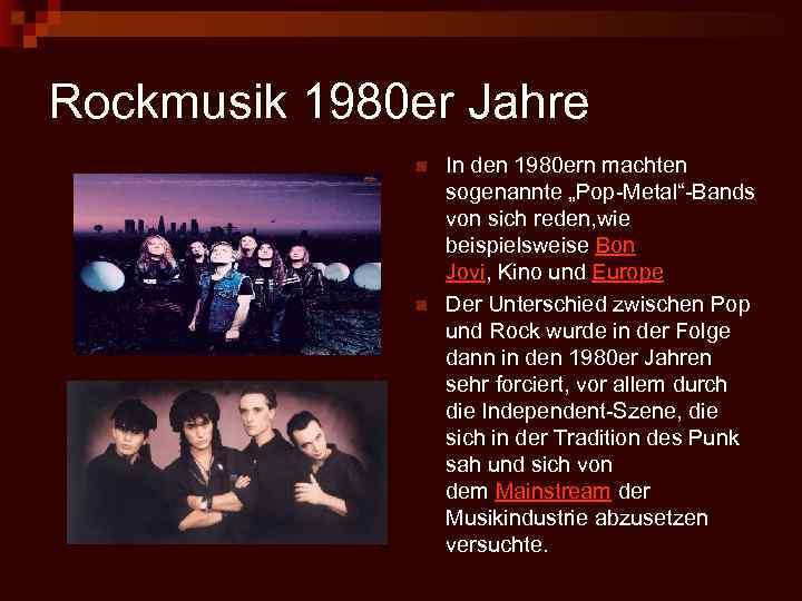 """Rockmusik 1980 er Jahre n n In den 1980 ern machten sogenannte """"Pop-Metal""""-Bands von"""