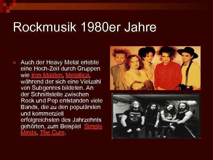 Rockmusik 1980 er Jahre n Auch der Heavy Metal erlebte eine Hoch-Zeit durch Gruppen