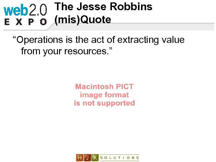 """The Jesse Robbins (mis)Quote """"Operations is the act of extracting value from your resources."""