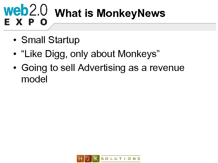 """What is Monkey. News • Small Startup • """"Like Digg, only about Monkeys"""" •"""