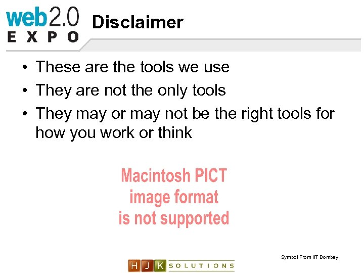 Disclaimer • These are the tools we use • They are not the only