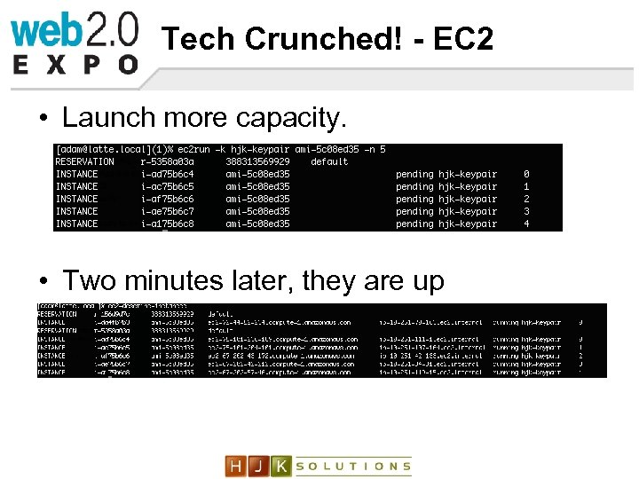 Tech Crunched! - EC 2 • Launch more capacity. • Two minutes later, they