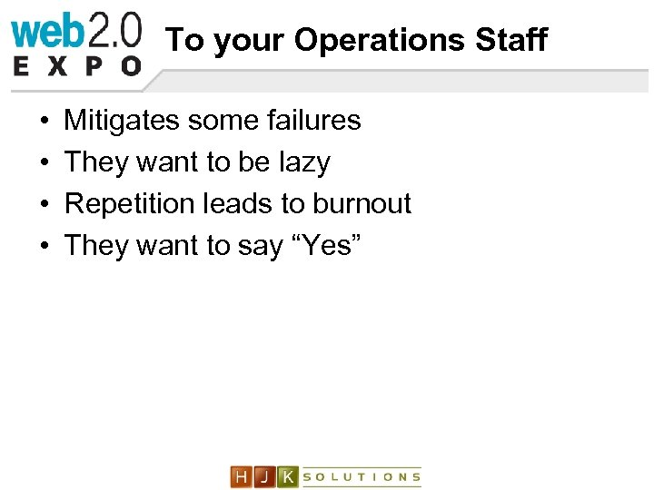 To your Operations Staff • • Mitigates some failures They want to be lazy
