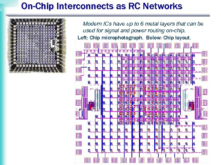 On-Chip Interconnects as RC Networks Modern ICs have up to 6 metal layers that