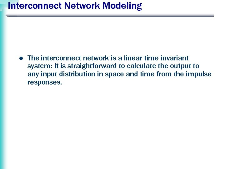 Interconnect Network Modeling l The interconnect network is a linear time invariant system: It