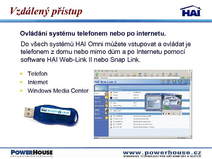 Vzdálený přístup Ovládání systému telefonem nebo po internetu. Do všech systémů HAI Omni můžete