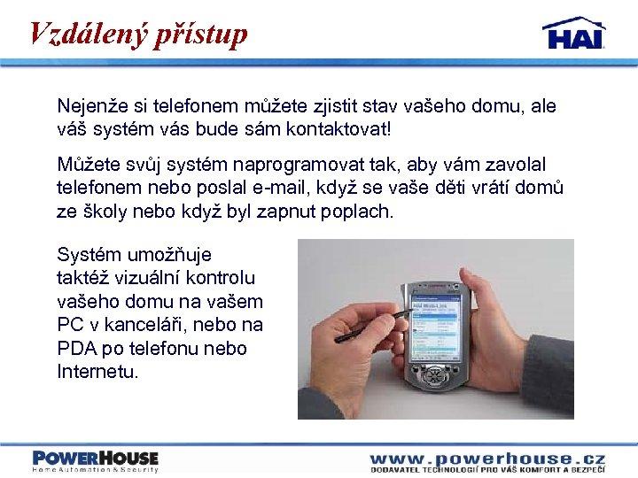 Vzdálený přístup Nejenže si telefonem můžete zjistit stav vašeho domu, ale váš systém vás