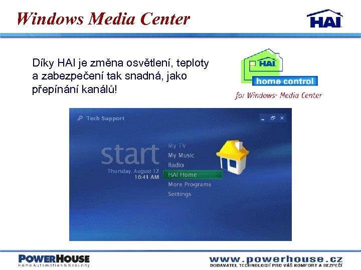 Windows Media Center Díky HAI je změna osvětlení, teploty a zabezpečení tak snadná, jako