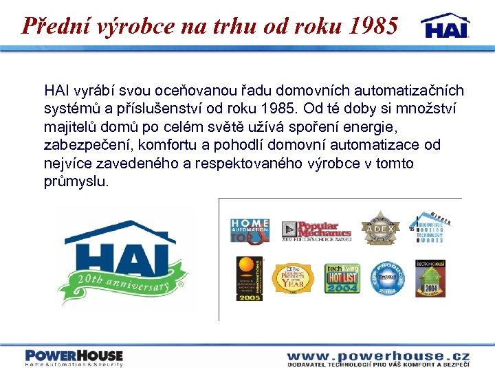 Přední výrobce na trhu od roku 1985 HAI vyrábí svou oceňovanou řadu domovních automatizačních