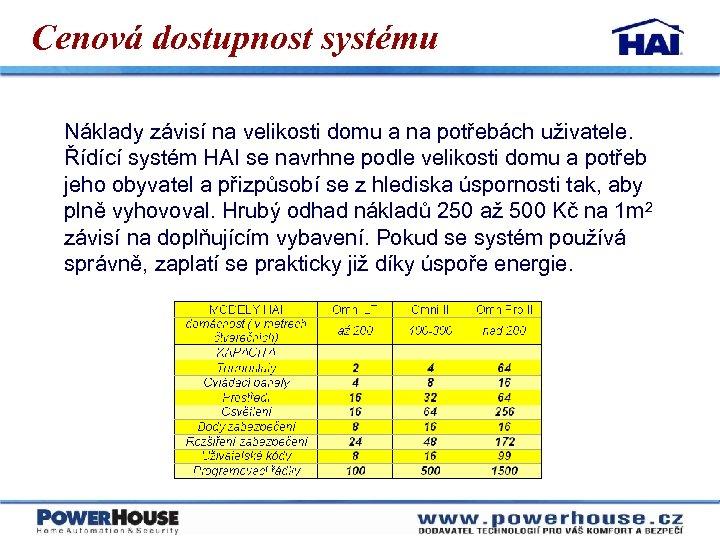 Cenová dostupnost systému Náklady závisí na velikosti domu a na potřebách uživatele. Řídící systém