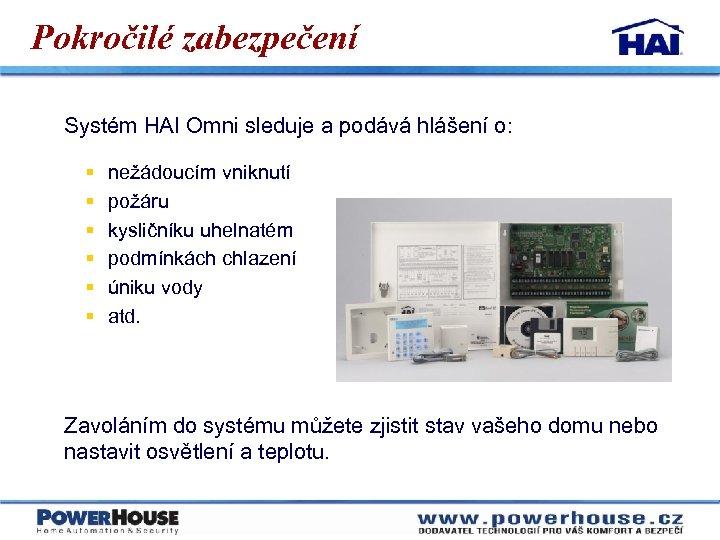 Pokročilé zabezpečení Systém HAI Omni sleduje a podává hlášení o: § § § nežádoucím