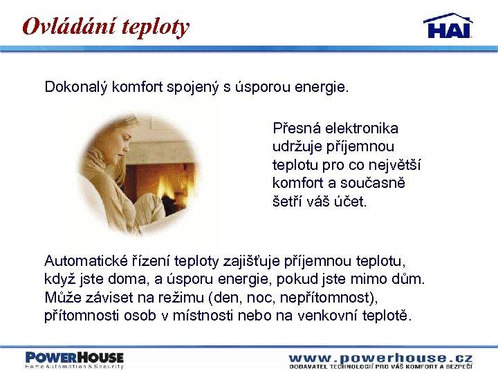 Ovládání teploty Dokonalý komfort spojený s úsporou energie. Přesná elektronika udržuje příjemnou teplotu pro