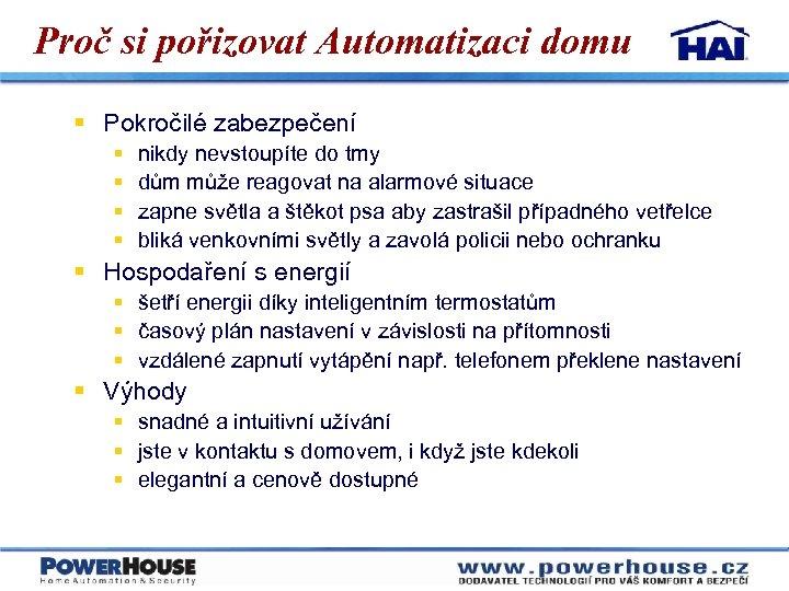 Proč si pořizovat Automatizaci domu § Pokročilé zabezpečení § § nikdy nevstoupíte do tmy