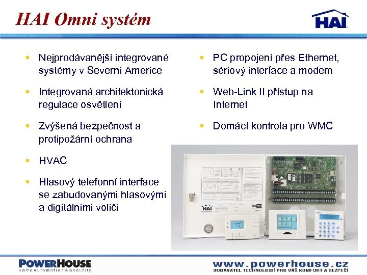 HAI Omni systém § Nejprodávanější integrované systémy v Severní Americe § PC propojení přes