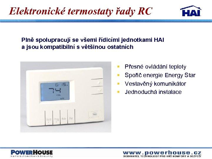 Elektronické termostaty řady RC Plně spolupracují se všemi řídicími jednotkami HAI a jsou kompatibilní