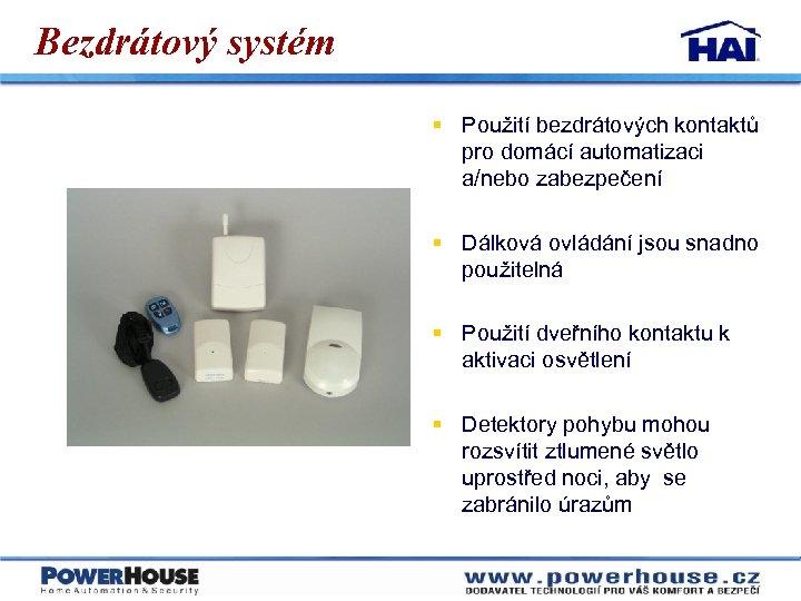 Bezdrátový systém § Použití bezdrátových kontaktů pro domácí automatizaci a/nebo zabezpečení § Dálková ovládání