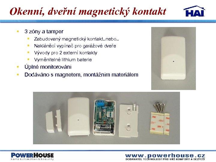 Okenní, dveřní magnetický kontakt § 3 zóny a tamper § § § Zabudovaný magnetický