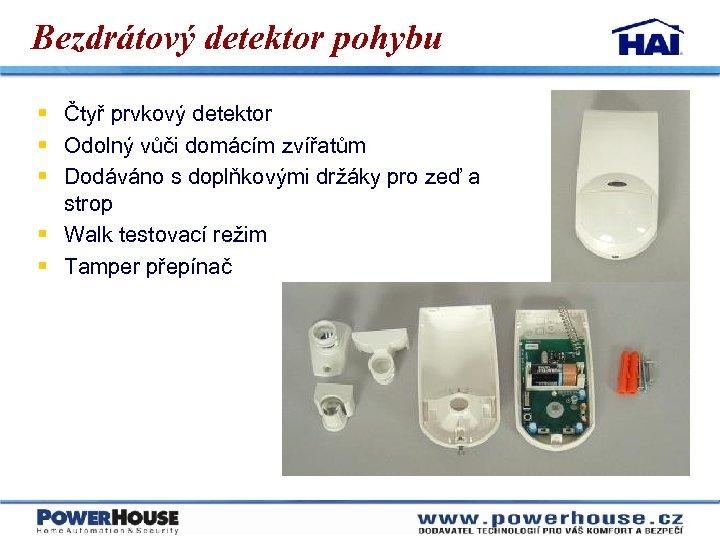 Bezdrátový detektor pohybu § Čtyř prvkový detektor § Odolný vůči domácím zvířatům § Dodáváno