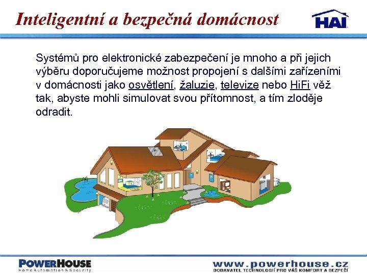 Inteligentní a bezpečná domácnost Systémů pro elektronické zabezpečení je mnoho a při jejich výběru