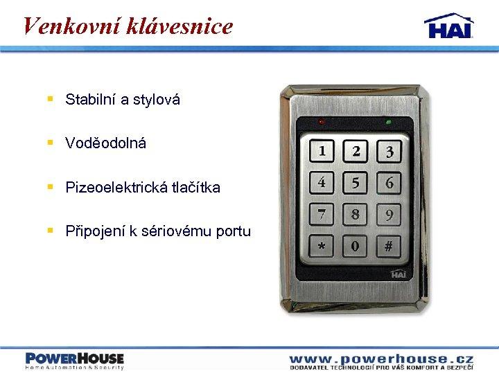 Venkovní klávesnice § Stabilní a stylová § Voděodolná § Pizeoelektrická tlačítka § Připojení k
