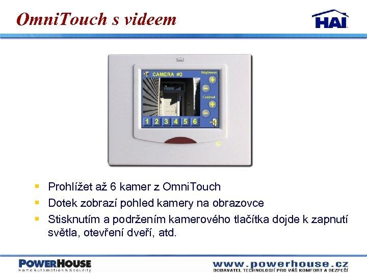 Omni. Touch s videem § Prohlížet až 6 kamer z Omni. Touch § Dotek