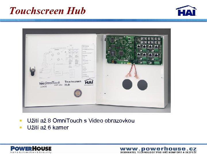 Touchscreen Hub § Užití až 8 Omni. Touch s Video obrazovkou § Užití až
