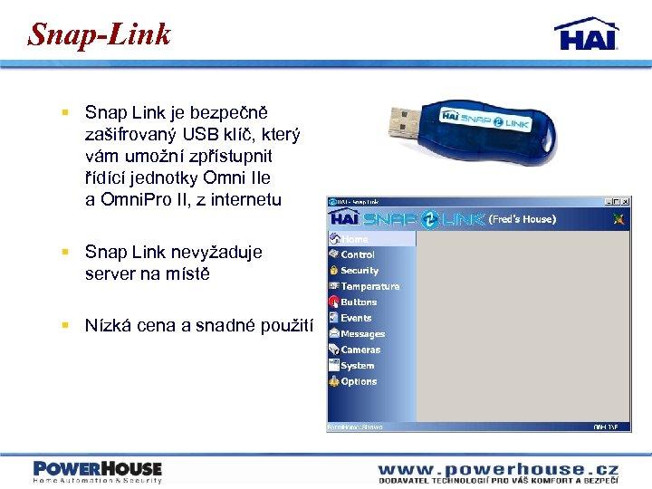 Snap-Link § Snap Link je bezpečně zašifrovaný USB klíč, který vám umožní zpřístupnit řídící