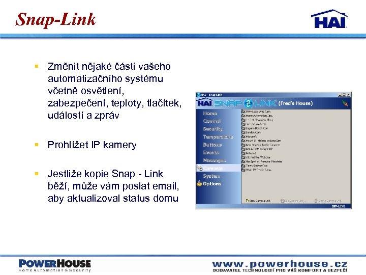 Snap-Link § Změnit nějaké části vašeho automatizačního systému včetně osvětlení, zabezpečení, teploty, tlačítek, událostí