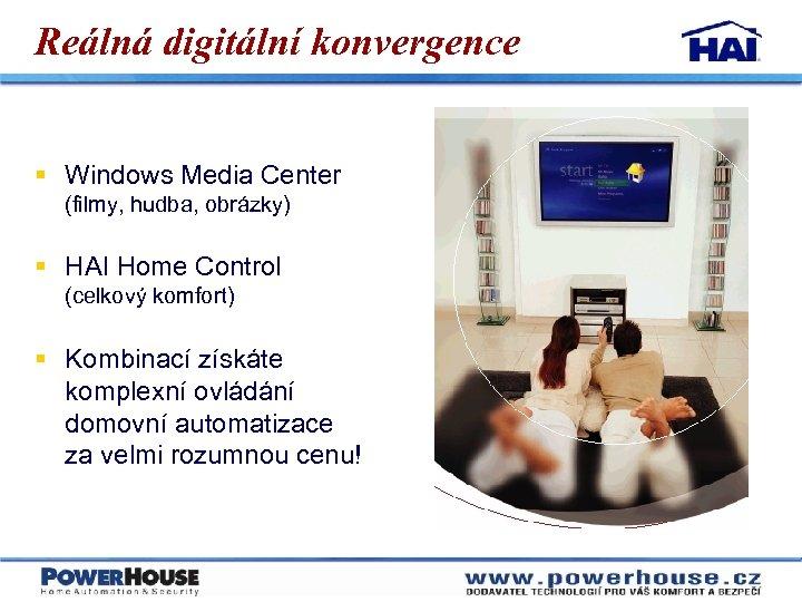 Reálná digitální konvergence § Windows Media Center (filmy, hudba, obrázky) § HAI Home Control