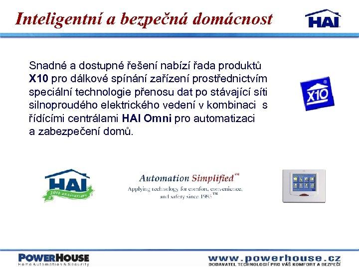 Inteligentní a bezpečná domácnost Snadné a dostupné řešení nabízí řada produktů X 10 pro