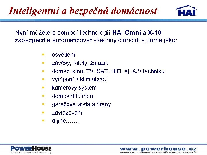 Inteligentní a bezpečná domácnost Nyní můžete s pomocí technologií HAI Omni a X-10 zabezpečit