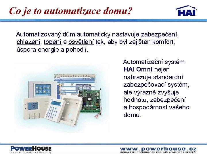 Co je to automatizace domu? Automatizovaný dům automaticky nastavuje zabezpečení, chlazení, topení a osvětlení